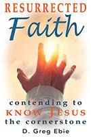 Book Cover - Resurrected Faith: Contending to Know Jesus the Cornerstone - a man's hand reaching toward sun